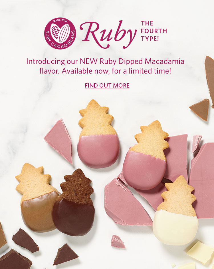 Our NEW Ruby Dipped Macadamia flavor is now available! Learn More
