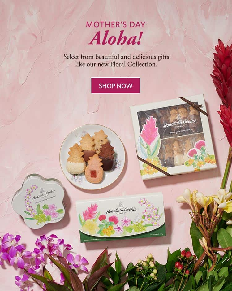 Mother's Day Aloha! - Select from beautiful and delicious gifts like our new Floral Collection!